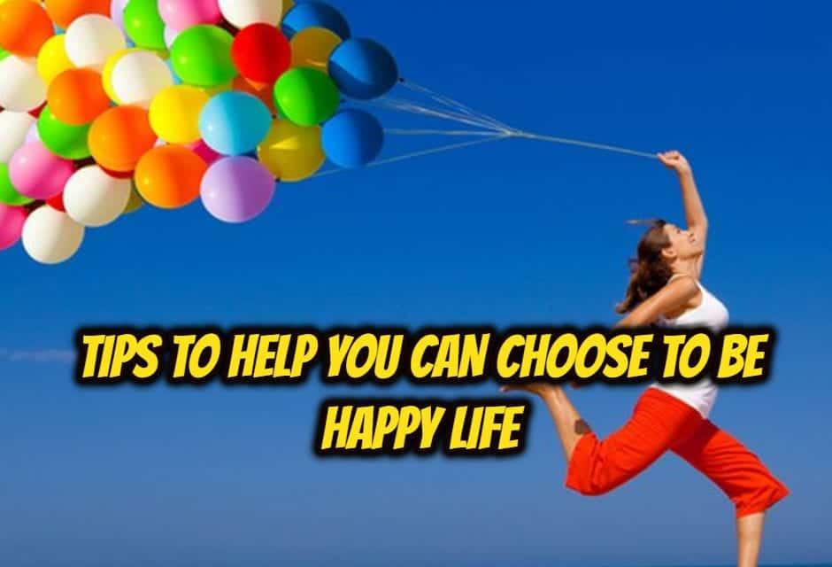 लाइफ में खुश रहने के तरीके – Tips to Help You Can Choose to Be Happy Life in hindi