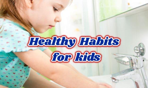 बच्चों के लिए हेल्दी आदतें – Healthy Habits for Kids