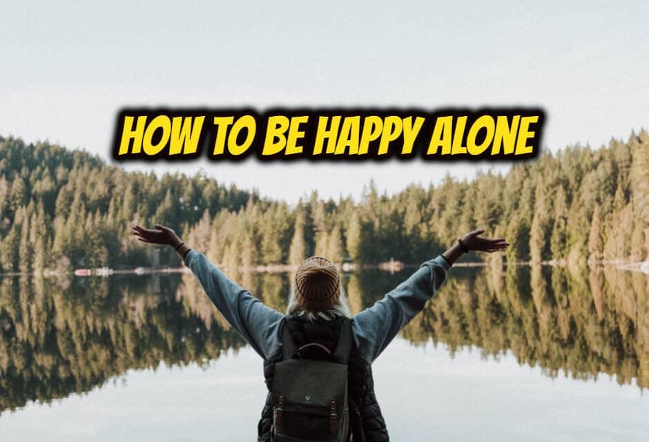 अकेले खुश रहने के तरीके – how to be happy alone