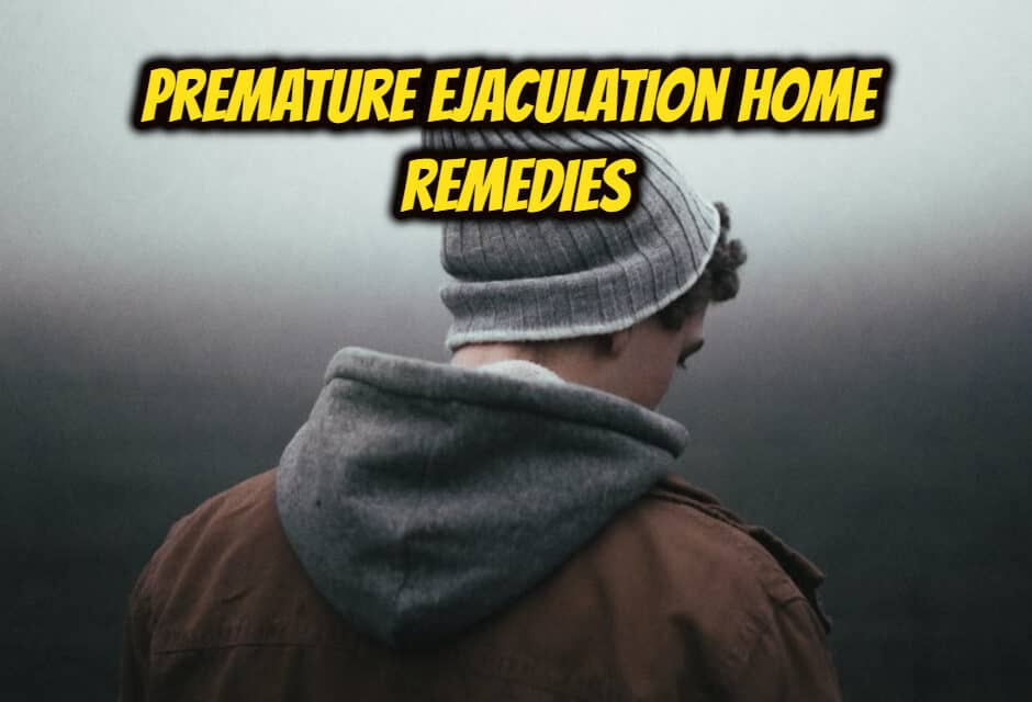 शीघ्रपतन का घरेलू उपचार – premature ejaculation home remedies