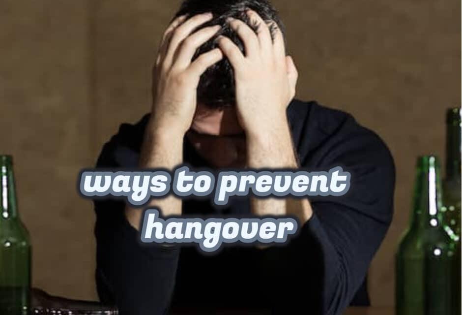 हैंगओवर उतारने के तरीके – ways to prevent hangover