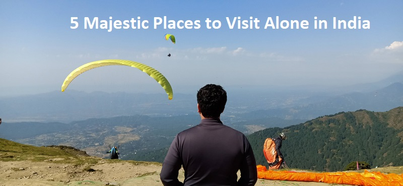 5 Majestic Places to Visit alone in India